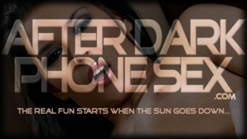 After Dark Phone Sex.com - The Real Fun Starts When The Sun Goes Down...